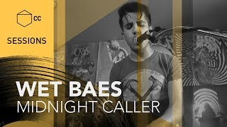 Wet Baes   Midnight Caller | CC SESSIONS