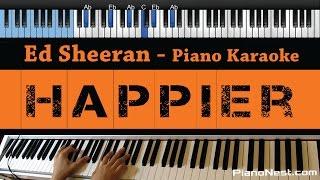 Ed Sheeran   Happier   LOWER Key (Piano Karaoke  Sing Along)