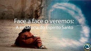 Face a face o veremos: A evidência do Espírito Santo  30/12/2018