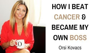 How I Beat Cancer and Became my Own Boss with Orsi Kovacs [Video - Interview]