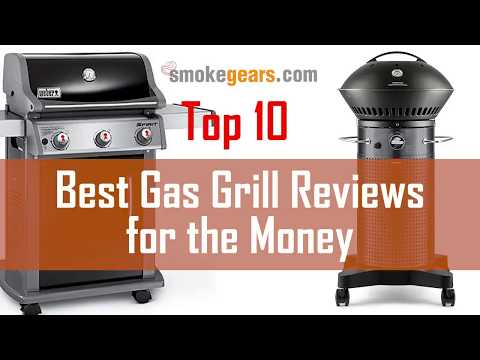 Top 10 Best Gas Grill Reviews for the Money | Which is the Best Gas Grill?