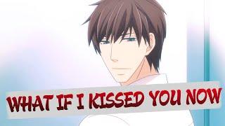What If I Kissed You Now [C H I A K I X T O R I]