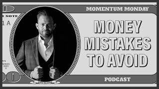10 Money Mistakes to Avoid at all costs | Momentum Mondays Podcast