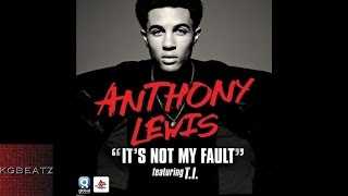 Anthony Lewis ft. T.I. -  Its Not My Fault [New 2015]