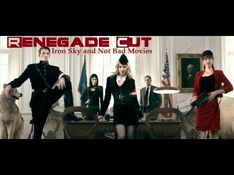 Iron Sky and Not Bad Movies - Renegade Cut
