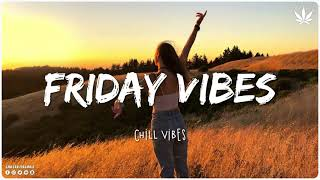 Friday Feeling 🌻 Chill Vibes - Chill out music mix playlist #2