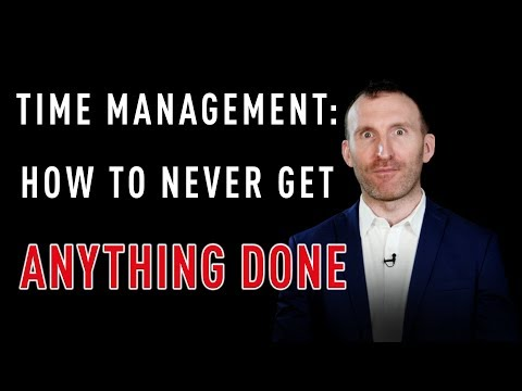 Time Management: How to Never Get Anything Done