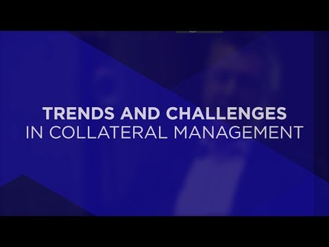 Trends and challenges in collateral management