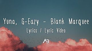 Yuna, G Eazy   Blank Marquee (Lyrics  Lyric Video)