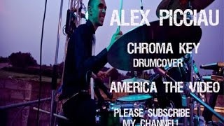 Chroma Key-America The Video(DrumCover By Alex Picciau)