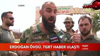 Cumhurbaşkanı Erdoğan'ın Övdüğü ÖSO Komutanına TGRT Haber Ulaştı