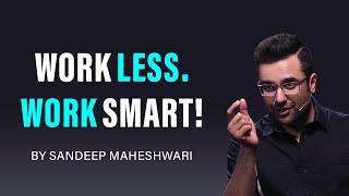 Work Less. Work Smart! By Sandeep Maheshwari | Hindi