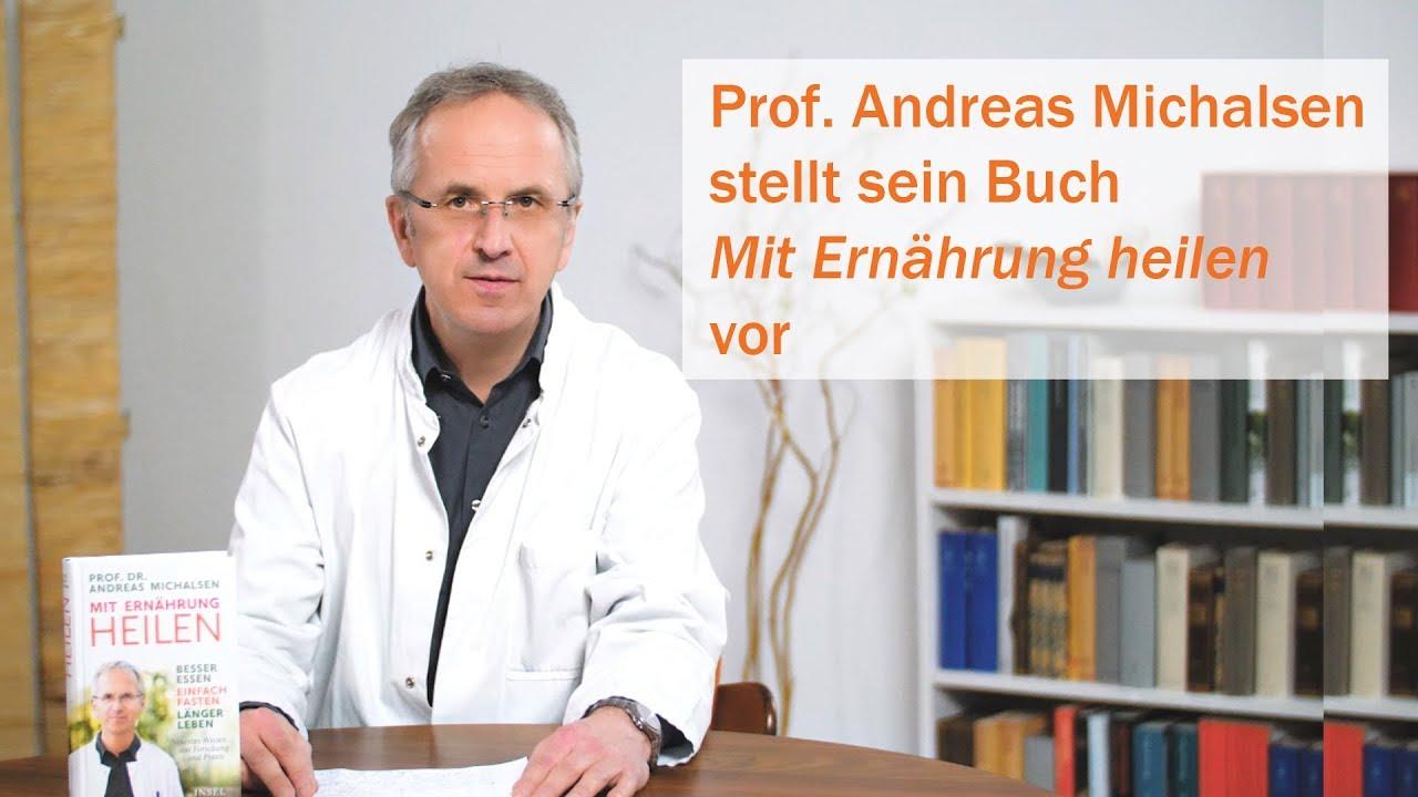 Prof. Andreas Michalsen: <i>Mit Ernährung heilen</i>