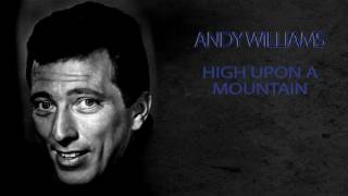 ANDY WILLIAMS - HIGH UPON A MOUNTAIN