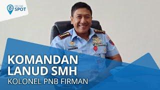Wiki On The Spot - Kolonel Pnb Firman Wirayuda, Komandan Lanud Sri Mulyono Herlambang (SMH)