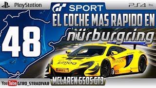 GT SPORT - EL COCHE MAS RAPIDO EN NURBURGRING #48 | MCLAREN 650S GT3 | GTro_stradivar