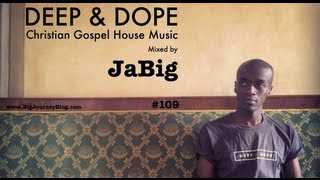 Gospel House Music Mix by DJ JaBig (Christian Music Playlist)