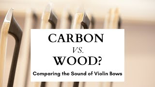 Carbon vs. Wood - Comparing the Sound of Violin Bows
