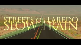 Streets of Laredo - Slow Train (Official Video)