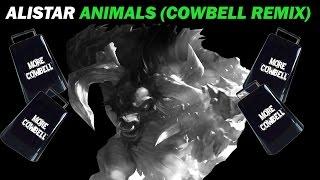 Alistar - Animals [Alistar Cowbell Remix]