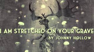 I Am Stretched on Your Grave | Johnny Hollow