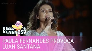 Paula Fernandes Provoca Luan Santana