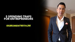 A Moment With JW | 5 Spending Traps for an Entrepreneur