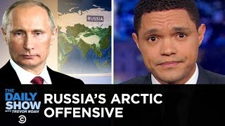 Putin's Plot to Take Over the Arctic | The Daily Show