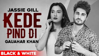 Kede Pind Di (Official B&W Video) | Jassie Gill | Gauhar Khan | Latest Punjabi Songs 2021