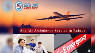 Utilize Air Ambulance in Ranchi at a Budget-friendly Cost