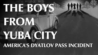 The Boys From Yuba City – America's Dyatlov Pass Incident