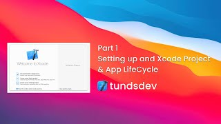 Part 1 - Setting up and Xcode Project & App LifeCycle