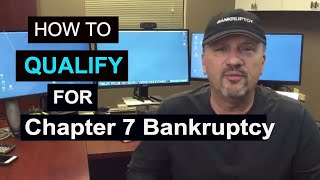 How to Qualify for a Chapter 7 Bankruptcy