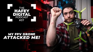 My New FPV Drone Attacked Me! | Hafey Digital Podcast Ep. 57