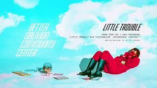 Better Oblivion Community Center   Little Trouble (Official Audio)