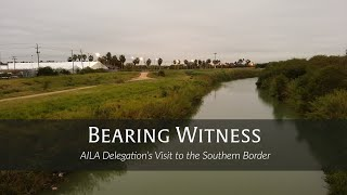 Bearing Witness: AILA Delegation's Visit to the Southern Border