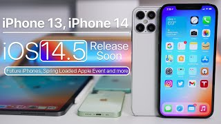 iPhone 13, iPhone 14, Future iPhones, iOS 14.5 RC, Spring Loaded Apple Event and More