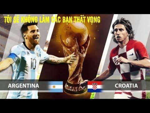 🔴Trực Tiếp- Bình Luận Argentina với Croatia worldcup 2018 , Messi trở lại đánh bại croatia