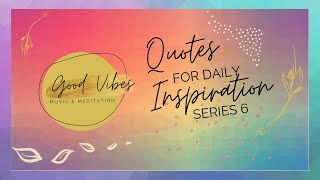 Good Vibes Music And Meditation: Quotes For Daily Inspiration Series 6