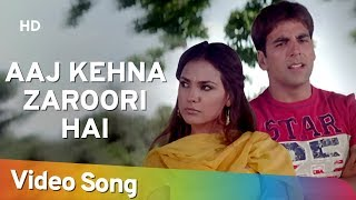 Aaj Kehna Zaroori Hai | Andaaz Songs | Akshay Kumar | Lara