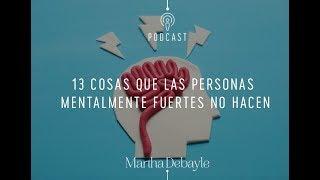 Video 13 cosas que las personas mentalmente fuertes NO hacen | Martha Debayle MP3, 3GP, MP4, WEBM, AVI, FLV September 2019