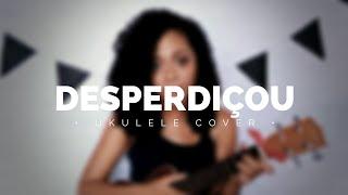 Desperdiçou - Sandy & Junior (ukulele Cover)   @elisalecrin