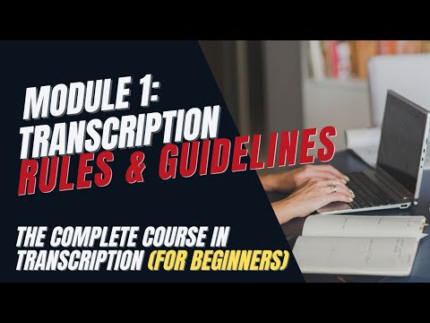 Transcription Training for Beginners -  Module 1: Transcription Rules and Guidelines