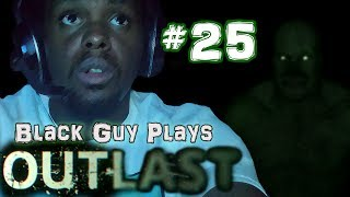Black Guy Plays Outlast -  Part 25 - Outlast PS4 Gameplay Walkthrough