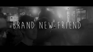 "Music Video - Brand New Friend ""Girl"""