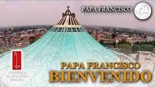 ¡Papa Francisco, bienvenido a México!