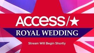 Prince Harry & Meghan Markle's Royal Wedding LIVE | Access