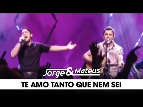 Te Amo Tanto Que Nem Sei - Jorge e Mateus
