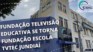 Fundação Televisão Educativa passa a se chamar Fundação Escola TVTEC Jundiaí