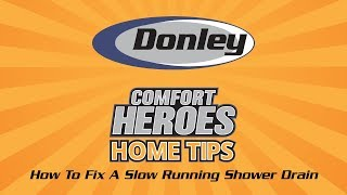 Comfort Heroes Home Tips: How To Fix A Slow Running Shower Drain